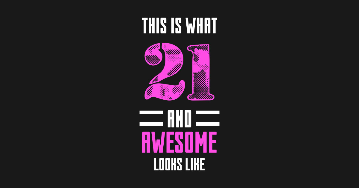 21st Birthday Gift Idea For Women 21 And Awesome T Shirt