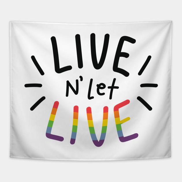 live n let live