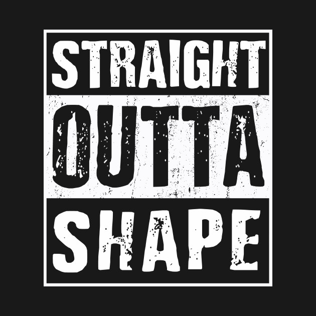 369b9667 Straight Outta Shape | Funny workout exercise T-Shirt - Straight ...