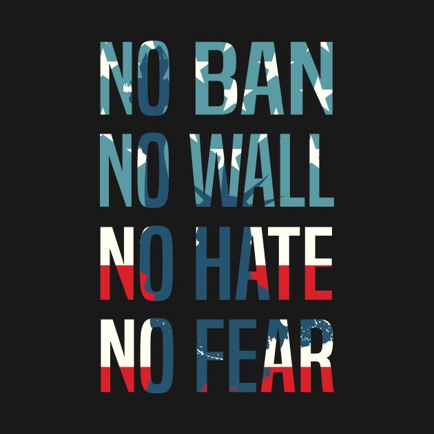 No Ban No Wall No Hate No Fear