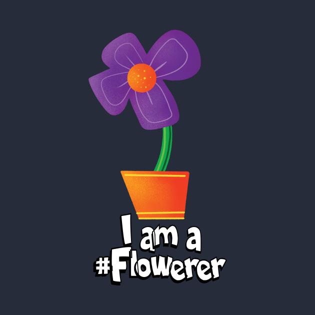 I am a #Flowerer
