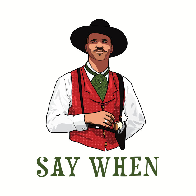 SAY WHEN - DOC HOLLIDAY
