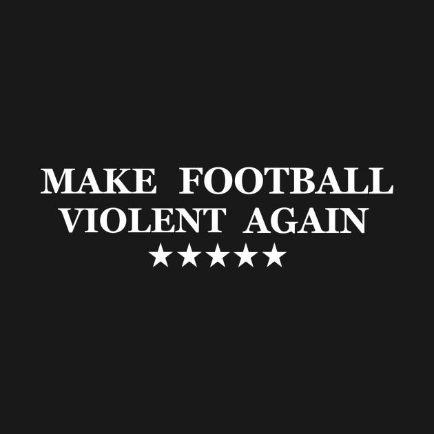 Make Football Violent Again