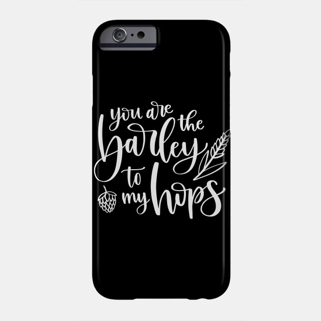 Lettered You are the Barley to My Hops Beer Valentine Phone Case