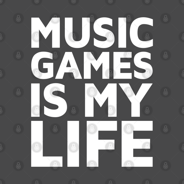 MUSIC GAMES IS MY LIFE