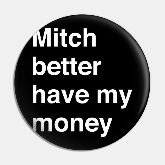 Mitch Better Have My Money