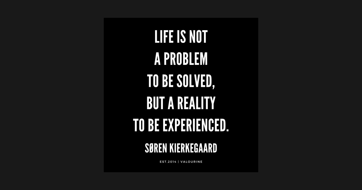 Søren Kierkegaard Quote Life Is Not A Problem To Be Solved But A