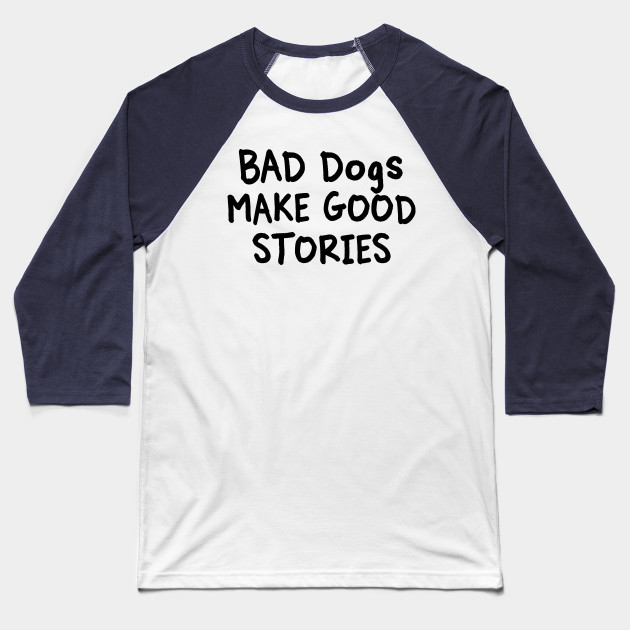 Bad Dogs Make Good Stories