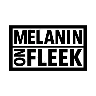 MELANIN ON FLEEK t-shirts