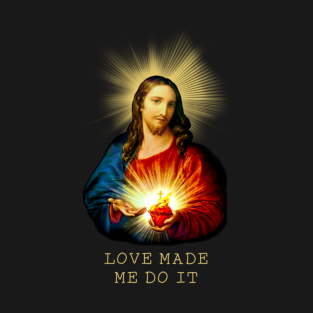 Love Made Me Do It t-shirts