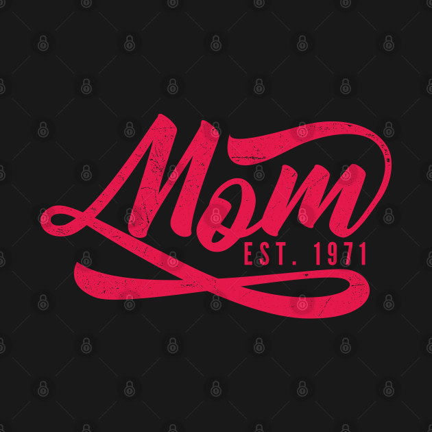 Mom Est. 1971 Birthday Mothers Day Gifts
