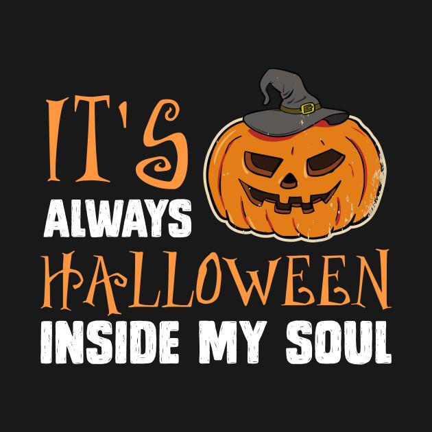 It's Always Halloween Inside My Soul Funny Halloween
