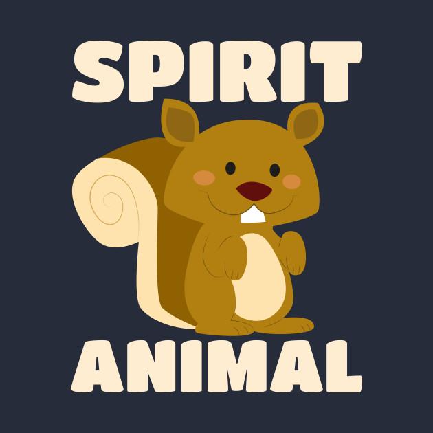 Squirrels Are My Spirit Animal - Cute Blushing Critter