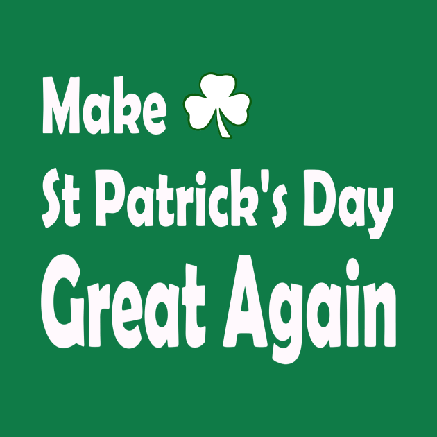Make St Patricks Day Great Again. Funny St Paddys Day