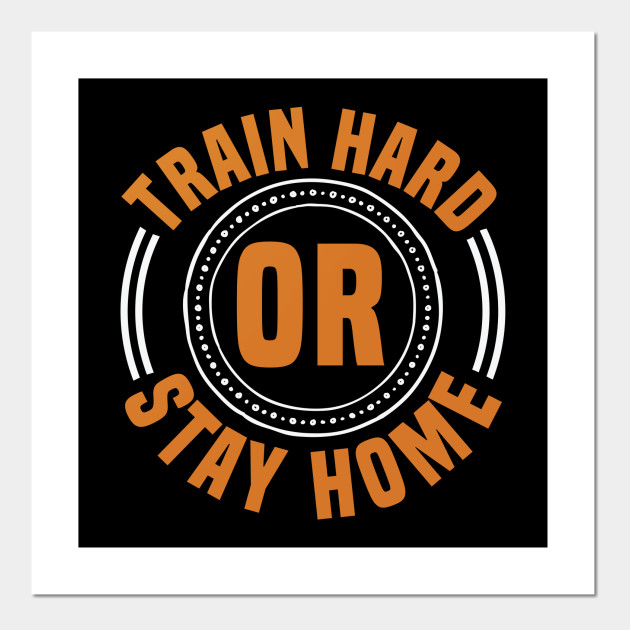 Train Hard or Stay Home Gym Motivation