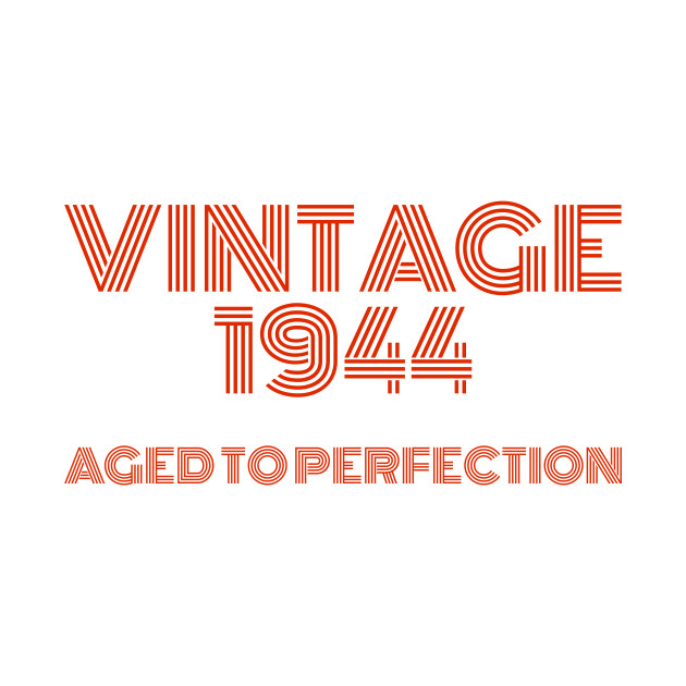 Vintage 1944 Aged to perfection.