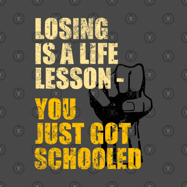 Losing is A Life Lesson - You Just Got Schooled