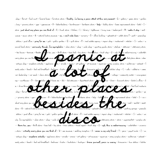I panic at a lot of places besides the disco