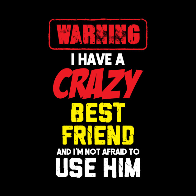 Gifts For Crazy Best Friend Funny Quotes Lovers Funny Gifts