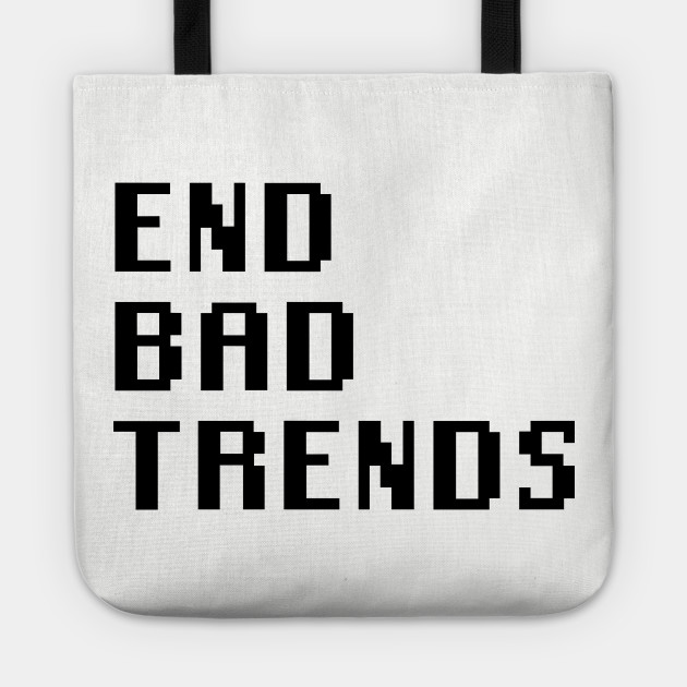 End Bad Trends