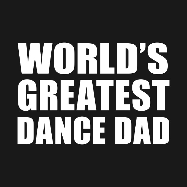 World's Greatest Dance Dad, Gift For Dad