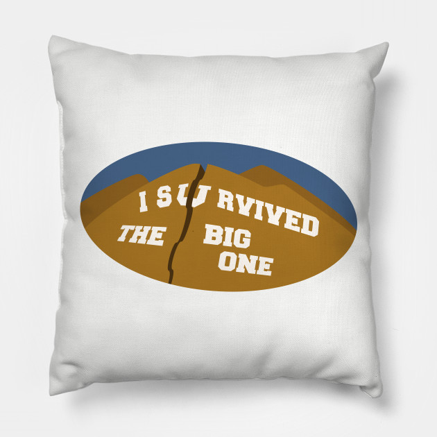 I Survived The Big One Big One Pillow Teepublic Au