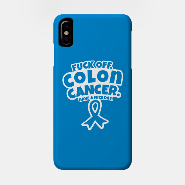 Fuck Off Colon Cancer Have A Nice Day Colon Cancer Phone Case Teepublic