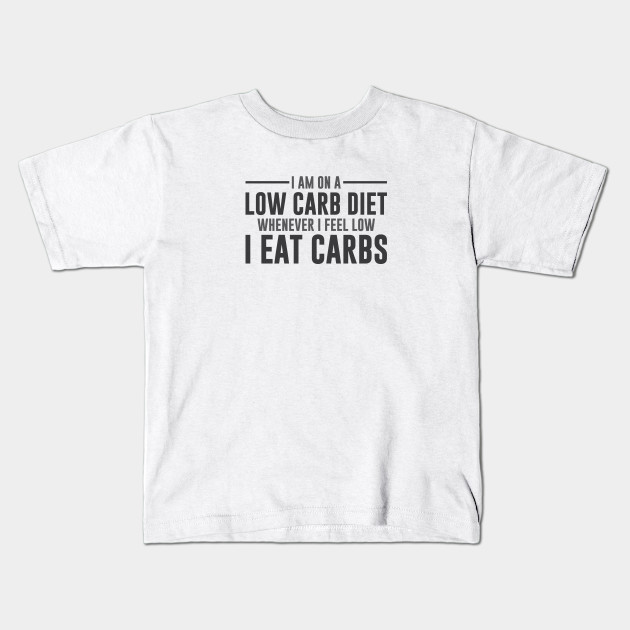 a0c7f807a Feel Low Carbs - Carbs - Kids T-Shirt | TeePublic