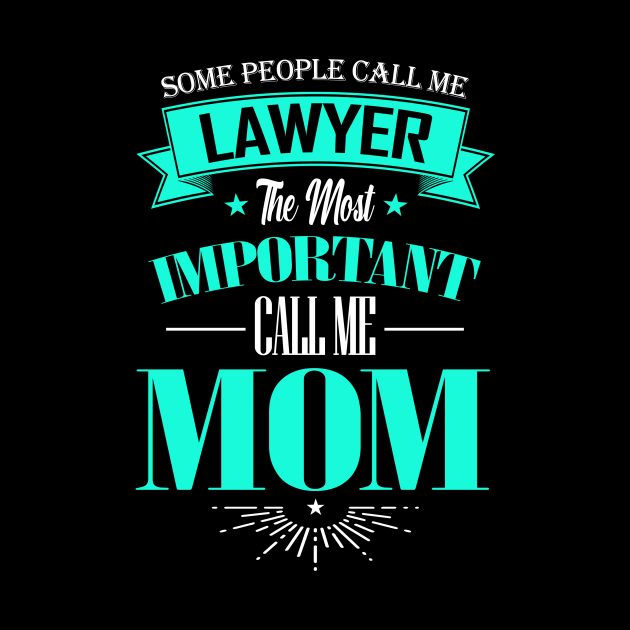 Some People Call me Lawyer The Most Important Call me Mom