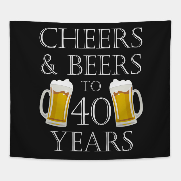 Cheers And Beers To 40Years 40th Birthday Gift Tapestry