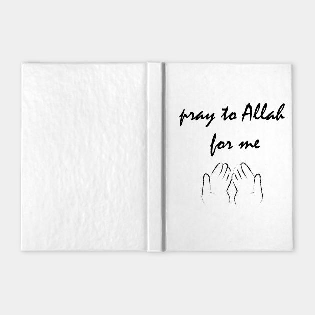 Pray to Allah for me