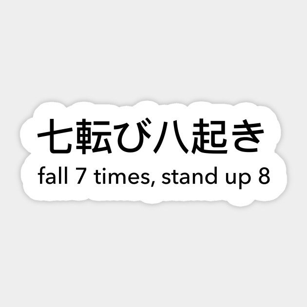 Fall down 7 get up 8
