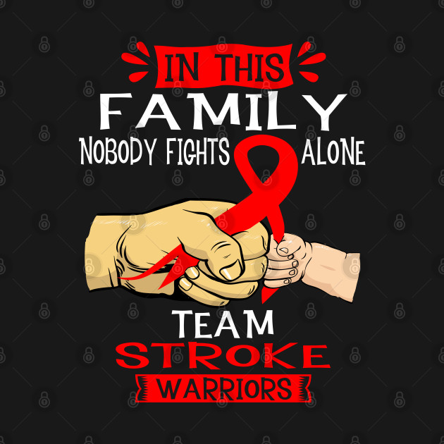 In This Family Nobody Fights Alone Team Stroke Warrior Support Stroke Warrior Gifts
