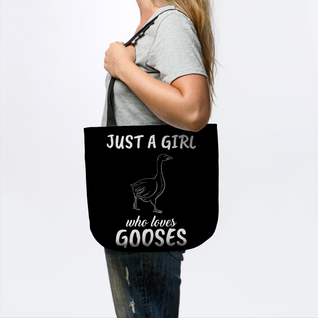 Just A Girl Who Loves Gooses