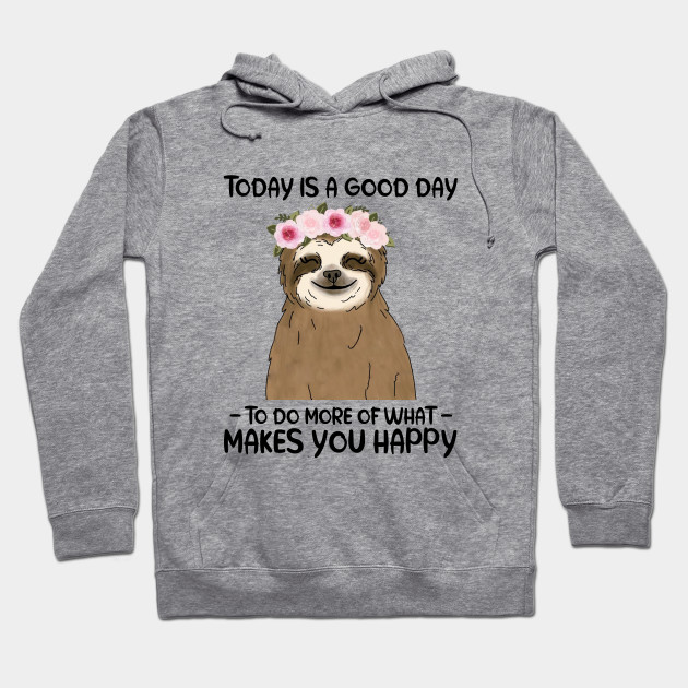 Today Is A Good Day To Do More Of What Makes You Happy Hoodie