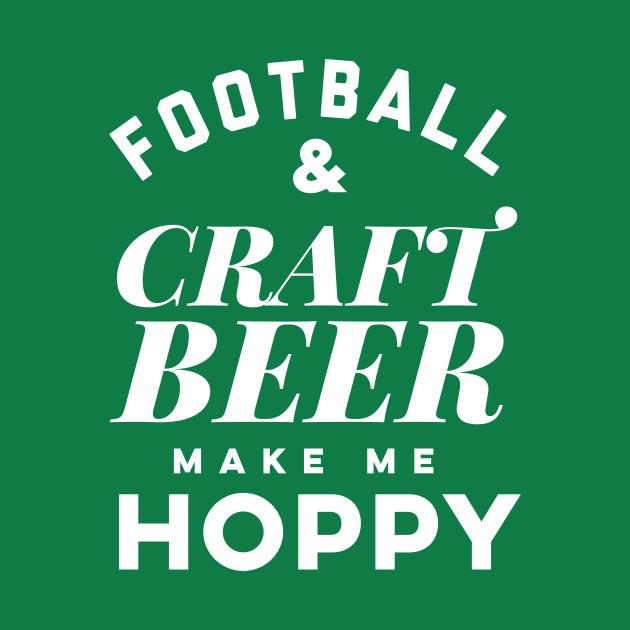 Football and Craft Beer make me hoppy.