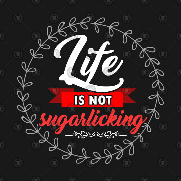 Sweets Bakery Candy Hilarious Quotes Sayings Life Is No Sugarlicking Funny Food Puns Gift By Psykograf