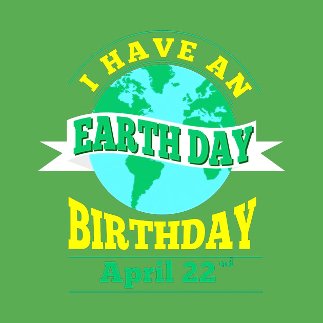 I Have An Earth Day Birthday April 22nd Planet Gift T Shirt 1
