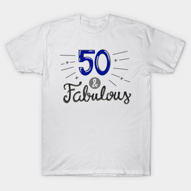 ae7a4957 Fifty and Fabulous - 50 Years Old Birthday - T-Shirt | TeePublic