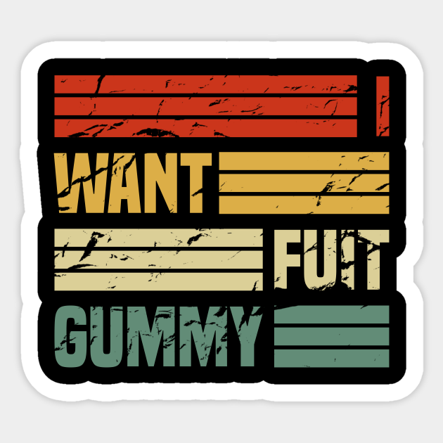 I Want Fuit Gummy I Want Fuit Gummy Aufkleber Teepublic De For example, user @madd_madam tweeted a parody about how fuit gummy was much more popular than fruit gummy, gaining over 13,000 retweets (shown below, left). teepublic
