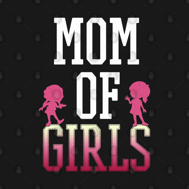 Mom Of Girls - Gift Mother  Mother Of Girls