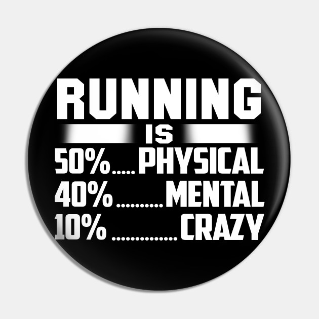 Running Is 50% Physical 40% Mental And 10% Crazy Shirt