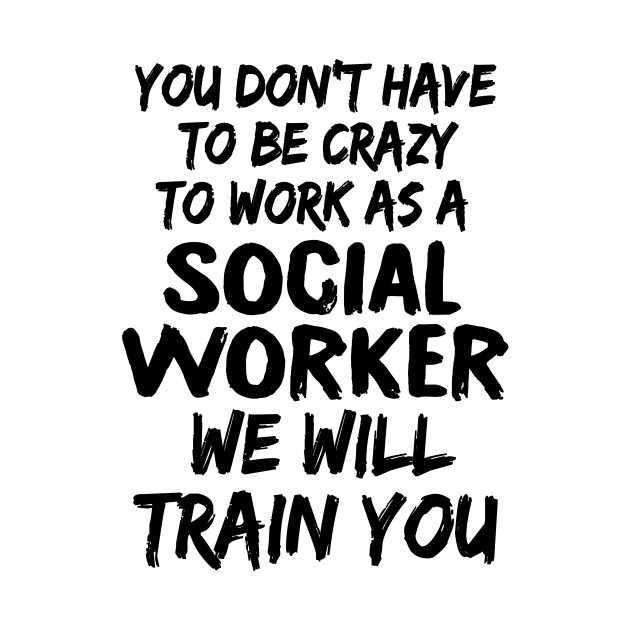Crazy Social Worker Funny Quote