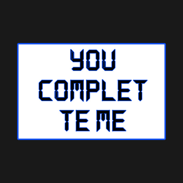 you complet te me