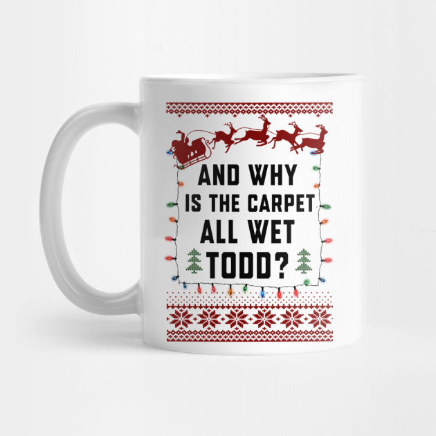 And Why Is The Carpet All Wet Todd? Mug