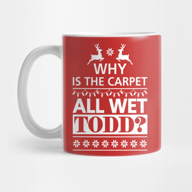 Why is the Carpet All Wet Todd? - Christmas Vacation Couples Mug