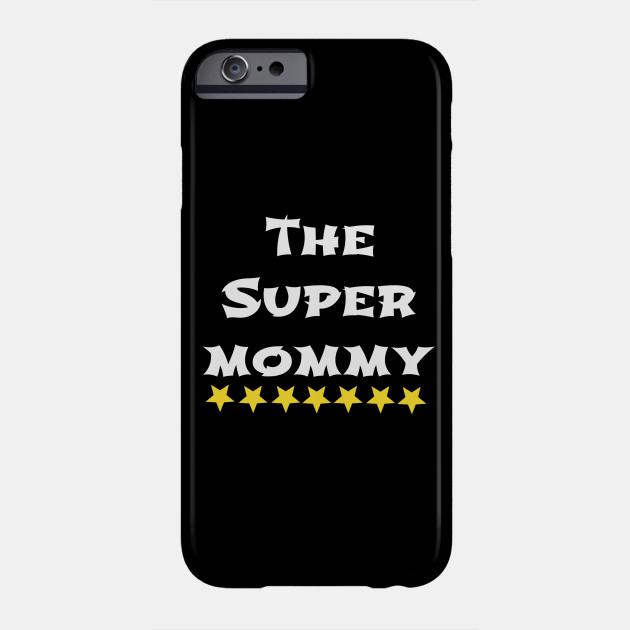 Super Mommy, Mother's Day, Birthday Mom Phone Case