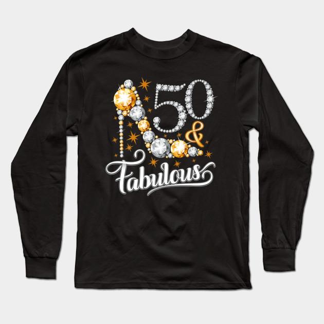 50 And Fabulous Tshirt For Ladies 50th Birthday T Shirt Long Sleeve