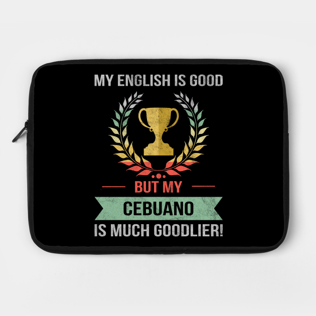Funny My English Is Good But My Cebuano Is Goodlier Bilingual Design