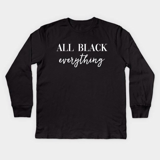 d57c841c0 All Black Everything - All Black Everything - Kids Long Sleeve T ...